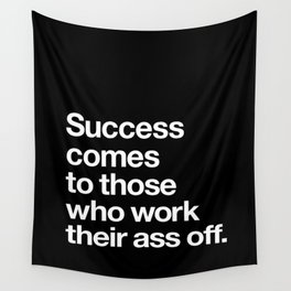 Success Comes to Those Who Work Their Ass Off inspirational wall decor in black and white Wall Tapestry