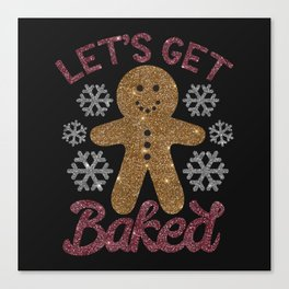 Let's Get Baked, Funny, Christmas, Quote Canvas Print