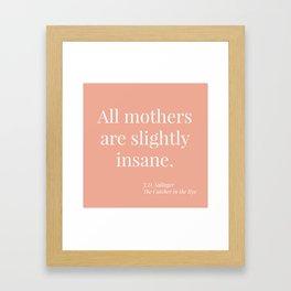 All mothers are slightly insane Salinger quote Framed Art Print
