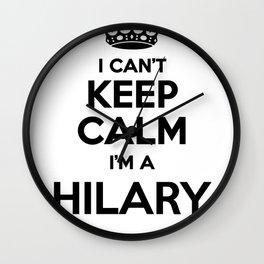 I cant keep calm I am a HILARY Wall Clock