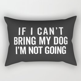 Bring My Dog Funny Quote Rectangular Pillow