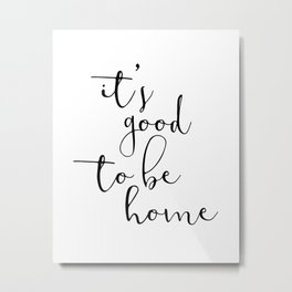 It's Good To Be Home Metal Print