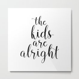The Kids Are Alright Metal Print
