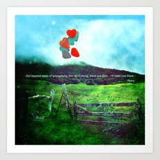 there is a field... I'll meet you there. Art Print