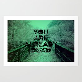 You Are Already Dead Art Print