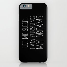 Let Me Sleep... I Am Pursuing My Dreams iPhone Case