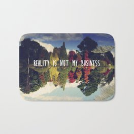 Reality is not my business Bath Mat