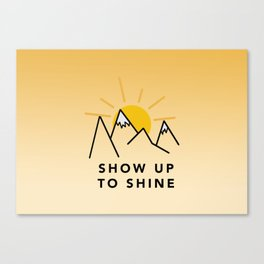 Show Up To Shine Canvas Print