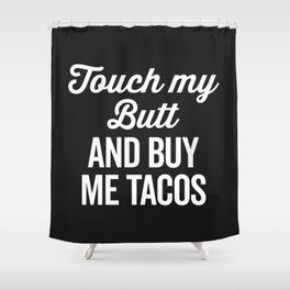 Touch My Butt Funny Quote Shower Curtain