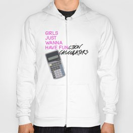 Girls Just Wanna Have Fun(ction Calculators) Hoody