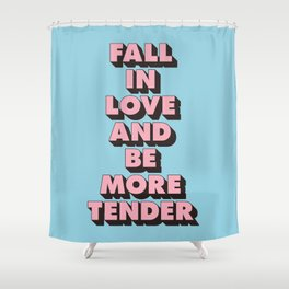 Fall in Love and Be More Tender inspirational typography poster design home wall bedroom decor Shower Curtain