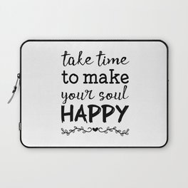 Take time to make your soul happy Laptop Sleeve