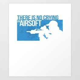 There Is No Crying In Airsoft Art Print