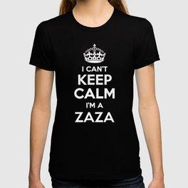 I cant keep calm I am a ZAZA T-shirt