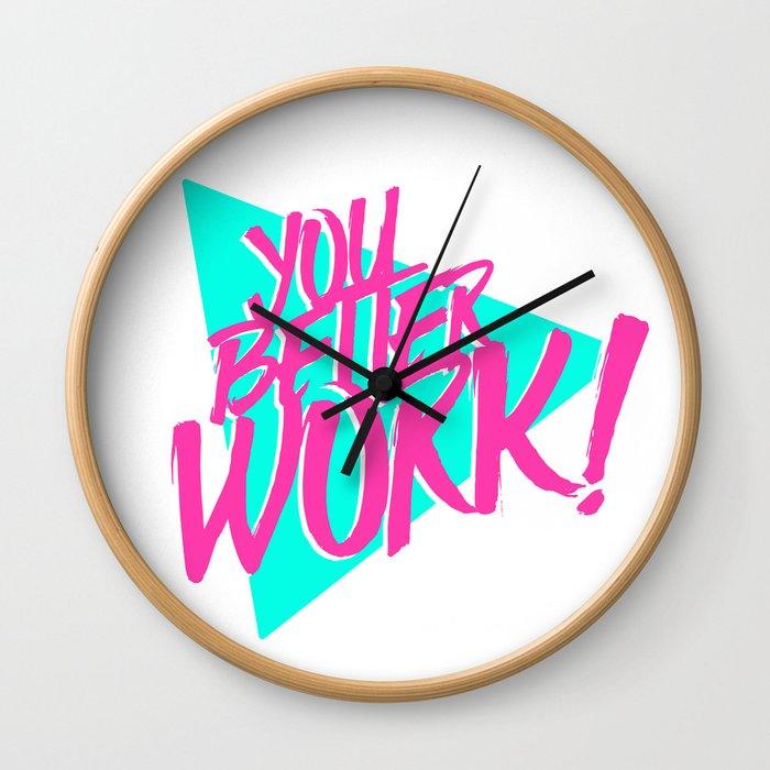 YOU BETTER WORK Wall Clock