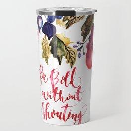 Be Bold Travel Mug