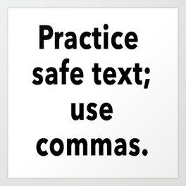 Practice Safe Text, Use Commas. Art Print