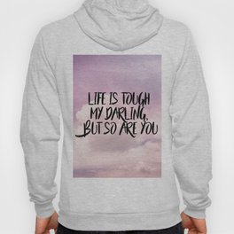 Life is tough my darling but so are you Hoody