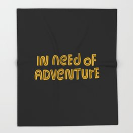 In Need of Adventure Throw Blanket