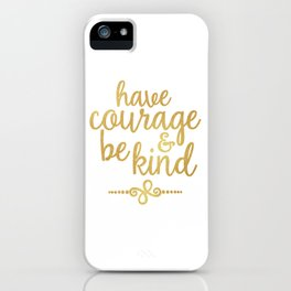 """""""Have Courage & Be Kind"""" iPhone Case"""