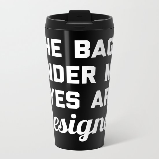 Designer Bags Funny Quote Metal Travel Mug By Envyart