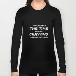I have neither the time nor the crayons to explain this to you daughter t-shirts Long Sleeve T-shirt