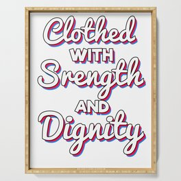 Cool & Inspirational Dignity Tee Design Clothed with strength and dignity Serving Tray