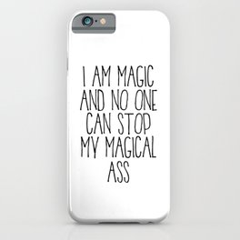 I am Magic And No One Can Stop My Magical Ass iPhone Case