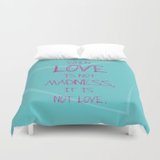 When love is not madness, it is not love Duvet Cover