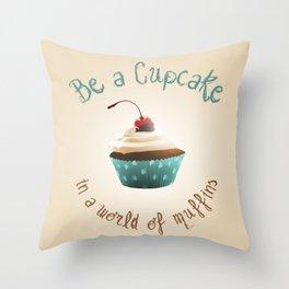 Be a cupcake ! Throw Pillow