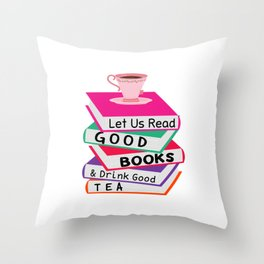 Let Us Read Good Books Drink Good Tea T-Shirt Throw Pillow
