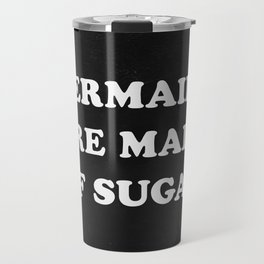 Mermaids Are Made of Sugar Travel Mug
