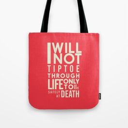 Life quote wall art: I will not tiptoe, only to arrive safely at death, motivational illustration Tote Bag
