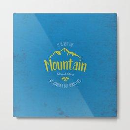 Mountain quote 3 Metal Print