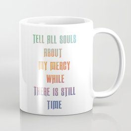 Tell all souls about my mercy while there is still time - Divine Mercy Sunday Coffee Mug