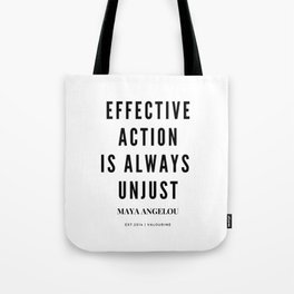 Maya Angelou Quote Effective Action Is Always Unjust Tote Bag