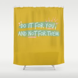 """Do It For You and Not for Them"" Quote Design Shower Curtain"