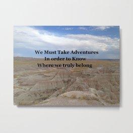 We Must take Adventure In Order ... Metal Print