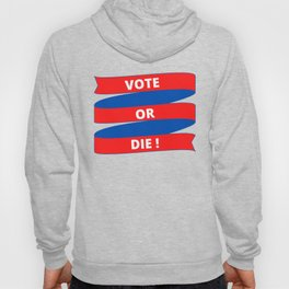 Vote or Die Hoody