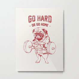 Go Hard or Go Home Pug Metal Print