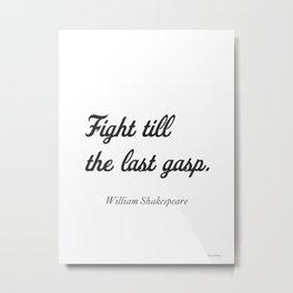 William Shakespeare. Fight till the last gasp. Metal Print