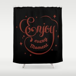 Enjoy every moment of your life Shower Curtain