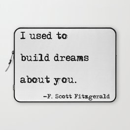 I used to build dreams about you - F. Scott Fitzgerald quote Laptop Sleeve
