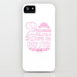Princesses Are Born On July 17th Funny Birthday iPhone Case