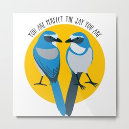 Love the jay you are Metal Print