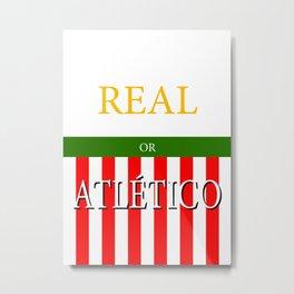 REAL or ATLÉTICO Metal Print