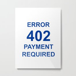 ERROR 402 PAYMENT REQUIRED Metal Print