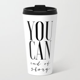 You Can End Of Story Typography Minimalist Motivational Black White Inspirational Motivational Travel Mug