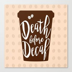 Death before Decaf - Coffee Canvas Print