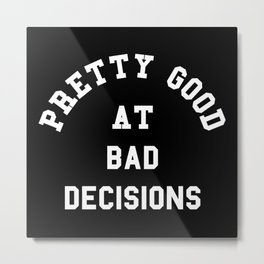 Good At Bad Decisions Funny Quote Metal Print